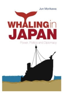Whaling in Japan : Power, Politics and Diplomacy, Paperback / softback Book