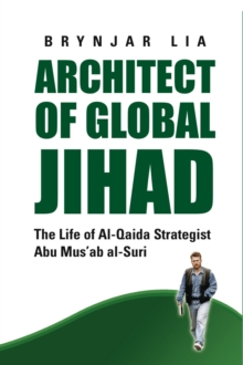 Architect of Global Jihad : The Life of Al-Qaeda Strategist Abu Mus'ab Al-Suri, Paperback / softback Book
