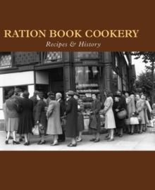 Ration Book Cookery : Recipes & History, Hardback Book