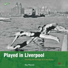 Played in Liverpool : Charting the heritage of a city at play, Paperback / softback Book