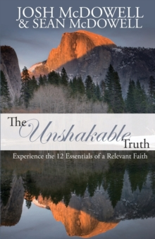 The Unshakable Truth: Experience the 12 Essentials of a Relevant Faith : Experience the 12 Essentials of a Relevant Faith, Paperback Book