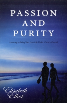 Passion and Purity : Learning to Bring Your Love Life Under Christ's Control, Paperback Book