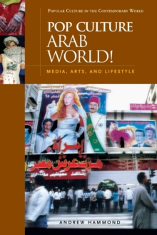 Pop Culture Arab World! : Media, Arts, and Lifestyle, Hardback Book