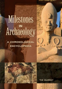 Milestones in Archaeology: A Chronological Encyclopedia : A Chronological Encyclopedia, PDF eBook