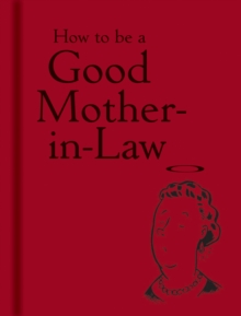 How to be a Good Mother-in-Law, Hardback Book