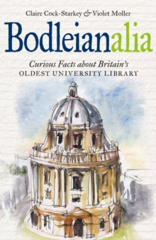 Bodleianalia : Curious Facts about Britain's Oldest University Library, Hardback Book