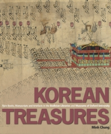 Korean Treasures : Rare Books, Manuscripts and Artefacts in the Bodleian Libraries and Museums of Oxford University, Hardback Book