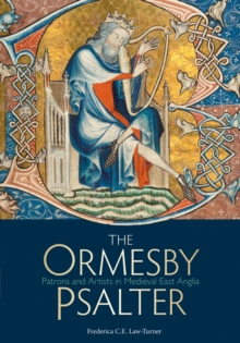 The Ormesby Psalter : Patrons and Artists in Medieval East Anglia, Paperback / softback Book