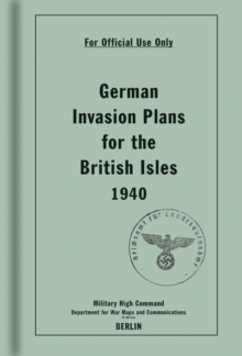 German Invasion Plans for the British Isles, 1940, Hardback Book