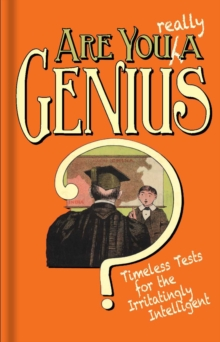 Are You Really a Genius? : Timeless Tests for the Irritatingly Intelligent, Hardback Book