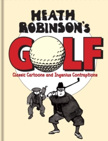 Heath Robinson's Golf : Classic Cartoons and Ingenious Contraptions, Hardback Book