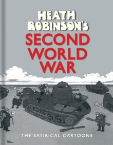 Heath Robinson's Second World War : The Satirical Cartoons, Hardback Book