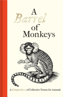 A Barrel of Monkeys : A Compendium of Collective Nouns for Animals, Hardback Book