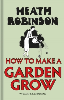 Heath Robinson: How to Make a Garden Grow, Hardback Book