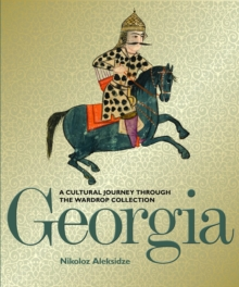 Georgia : A Cultural Journey Through the Wardrop Collection, Hardback Book