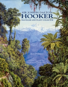 Sir Joseph Dalton Hooker : Traveller and Plant Collector, Hardback Book
