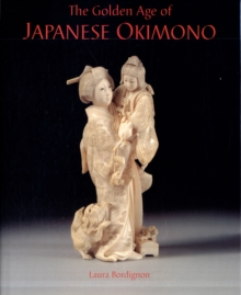 The Golden Age of Japanese Okimono : The Dr. A.M. Kanter Collection, Hardback Book