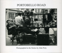 Portobello Road : Photographed in the Sixties by John Petty, Hardback Book