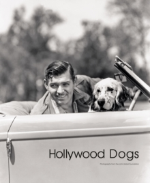 Hollywood Dogs : Photographs from the John Kobal Foundation, Hardback Book