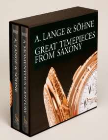 A Lange & Sohne - Great Timepieces from Saxony : Volume 1 & 2 Volume 1 & 2, Hardback Book