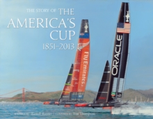 The Story of the America's Cup 1851- 2013, Hardback Book