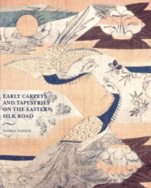 Early Carpets and Tapestries on the Eastern Silk Road, Hardback Book