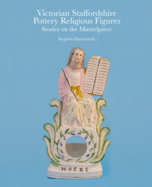 Victorian Staffordshire Pottery Religious Figures : Stories on the Mantelpiece, Hardback Book