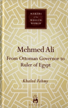 Mehmed Ali : From Ottoman Governor to Ruler of Egypt, Hardback Book