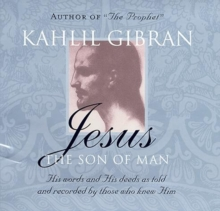 Jesus: The Son of Man : His Words and His Deeds as Told and Recorded by Those Who Knew Him, Paperback / softback Book