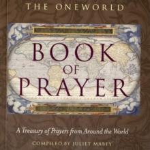 The Oneworld Book of Prayer : A Treasury of Prayers from Around the World, Paperback / softback Book