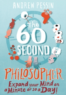 The 60-second Philosopher : Expand Your Mind on a Minute or So a Day!, Paperback Book