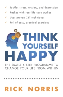 Think Yourself Happy : The Simple 6-Step Programme to Change Your Life from Within, Paperback / softback Book