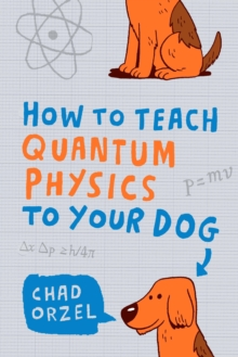 How to Teach Quantum Physics to Your Dog, Paperback Book