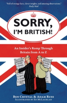 Sorry, I'm British! : An Insider's Romp Through Britain from A to Z, Paperback Book