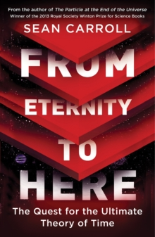 From Eternity to Here : The Quest for the Ultimate Theory of Time, Paperback Book