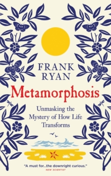 Metamorphosis : Unmasking the Mystery of How Life Transforms, Paperback Book