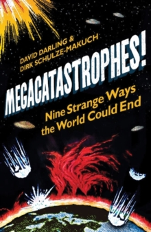Megacatastrophes! : Nine Strange Ways The World Could End, Paperback Book