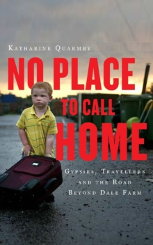 No Place to Call Home : Inside the Real Lives of Gypsies and Travellers, Paperback Book