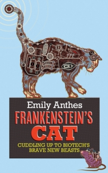 Frankenstein's Cat : Cuddling Up to Biotech's Brave New Beasts, Paperback Book