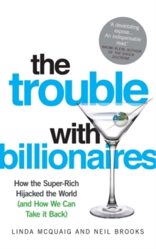 The Trouble with Billionaires : How the Super-rich Hijacked the World (and How We Can Take it Back), Paperback Book
