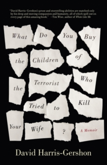 What Do You Buy the Children of the Terrorist Who Tried to Kill Your Wife? : A Memoir, Paperback / softback Book