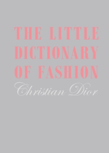 The Little Dictionary of Fashion : A Guide to Dress Sense for Every Woman, Hardback Book