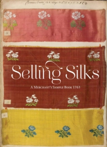 Selling Silks : A Merchant's Sample Book, Hardback Book
