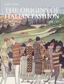 The Origins of Italian Fashion 1900 45, Paperback Book