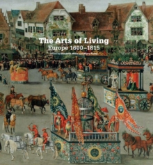 The Arts of Living: Europe 1600-1815, Hardback Book