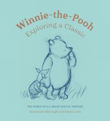 Winnie-The-Pooh : Exploring a Classic, Hardback Book