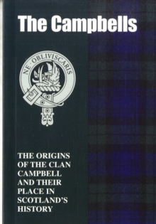 The Campbells : The Origins of the Clan Campbell and Their Place in History, Paperback / softback Book