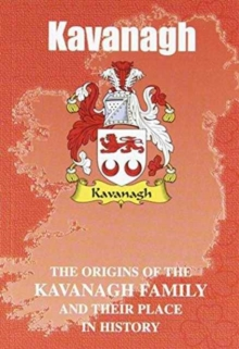 Kavanagh : The Origins of the Kavanagh Family and Their Place in History, Paperback / softback Book