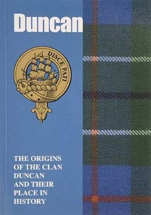 Duncan : The Origins of the Clan Duncan and Their Place in History, Paperback / softback Book