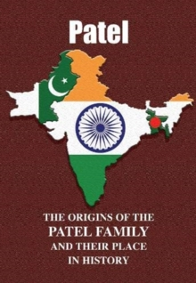 Patel : The Origins of the Patel Family and Their Place in History, Paperback / softback Book
